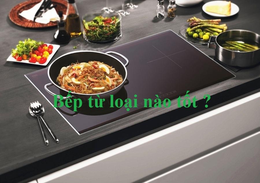 Bếp từ loại nào tốt ?
